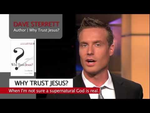 Why Trust Jesus? When I'm Not Sure That A Supernatural God is Real?
