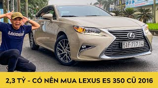 2,3 tỷ - Có nên mua Lexus ES 350 cũ 2016, giá ngang với Mercedes E200 Exclusive 2020