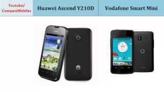 Huawei Ascend Y210D VS Vodafone Smart Mini, all specs : Ascend Y210D or Smart Mini, Key points comparison;  1 GHz Cortex-A5, 320 x 480 pixels, 3.5 inches, 1 GHz, 320 x 480 pixels, 3.5 inches, Data, FM Radio, Alert types, Pixel Density, Operating System, Secondary Cam