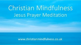 Video Christian Mindfulness - The Jesus Prayer Meditation MP3, 3GP, MP4, WEBM, AVI, FLV November 2018