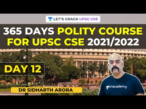 D12: Indian Polity | 365 Days Polity Course for UPSC CSE 2021/2022 | Dr Sidharth Arora