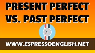 The difference between the Present Perfect and the Past Perfect