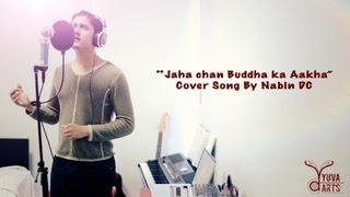 Jaha Chan Buddha Ka Aakha Covered By Nabin DC (Originally By Bhakta Raj Acharya)