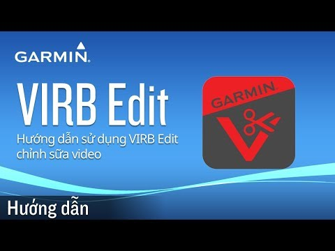 VIRB 360: Hướng dẫn sử dụng VIRB Edit chỉnh sữa video