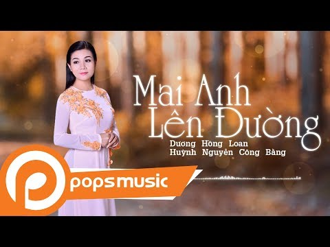 Mai Anh Lên Đường | Dương Hồng Loan ft Huỳnh Nguyễn Công Bằng - Thời lượng: 5 phút, 52 giây.