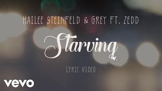 Hailee Steinfeld & Grey & Zedd - Starving (Lyrics)