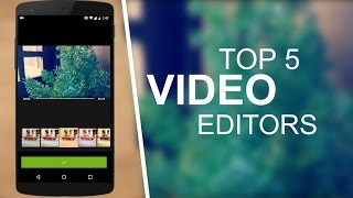 Top 5 Best Video Editing Apps For Android 2016/2017