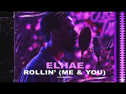 ELHAE - Rollin' (Me & You) • Live Session