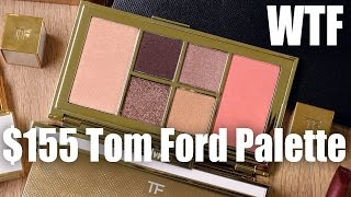 $155 TOM FORD PALETTE ... WTF   First Impressions by Glam Life Guru