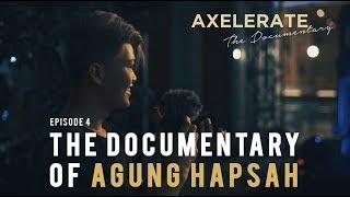Axelerate The Documentary Ep. 4 : Agung Hapsah