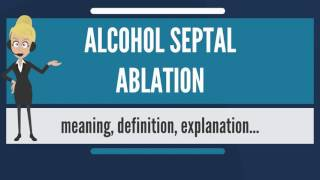 What is ALCOHOL SEPTAL ABLATION? What does ALCOHOL SEPTAL ABLATION mean?