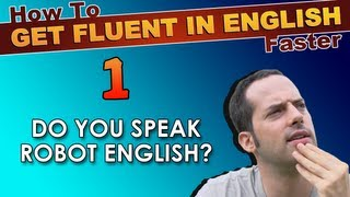 1 - Do YOU Speak ROBOT English? - How To Speak Fluent English Confidently - English Learning Tips