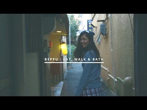 BEPPU – EAT, WALK and BATH