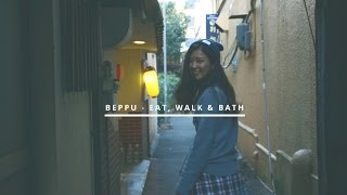 BEPPU – EAT, WALK and BATH