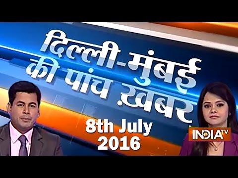5 Khabarein Delhi Mumbai Ki | July 8, 2016