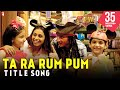 Ta Ra Rum Pum - Full Title Song - Saif Ali Khan | Rani Mukerji