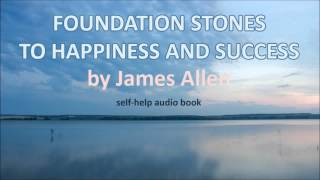 Foundation Stones to Happiness and Success by James Allen (Self-Help Audiobook on Positive Thinking)