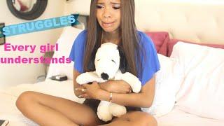 5 Struggles ALL Girls Understand! by Teala Dunn