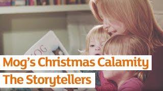 The Storytellers - Mog's Christmas Calamity