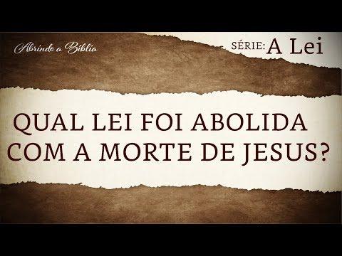 Qual lei foi abolida com a morte de Jesus? | A lei | Abrindo a Bíblia