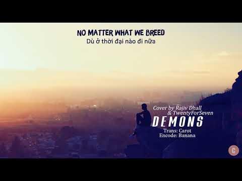 [Vietsub+Lyrics] Demons - Imagine Dragons (Rajiv Dhall & TwentyForSeven Cover) - Thời lượng: 2 phút, 59 giây.