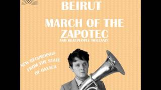 Video Beirut   March of the ZapotecHolland (2009) MP3, 3GP, MP4, WEBM, AVI, FLV Juli 2018