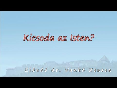 Kicsoda az Isten? - dr. Vankó Zsuzsa