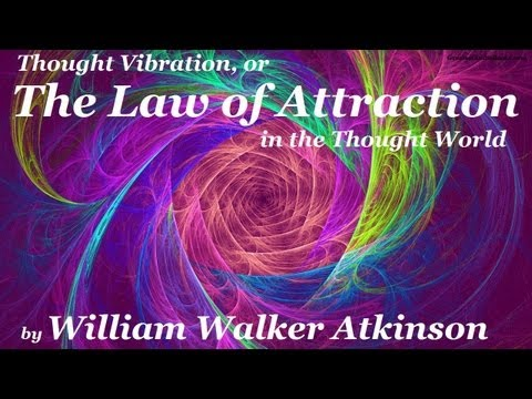 books - THOUGHT VIBRATION or THE LAW OF ATTRACTION in the Thought World by William Walker Atkinson - FULL AudioBook | Greatest Audio Books - William Walker Atkinson ...