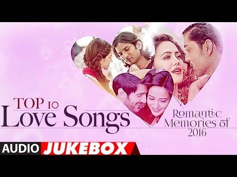 Top 10 - Love Songs - Romantic Memories Of 2016  | Hindi Love Songs | Audio Jukebox | T-Series