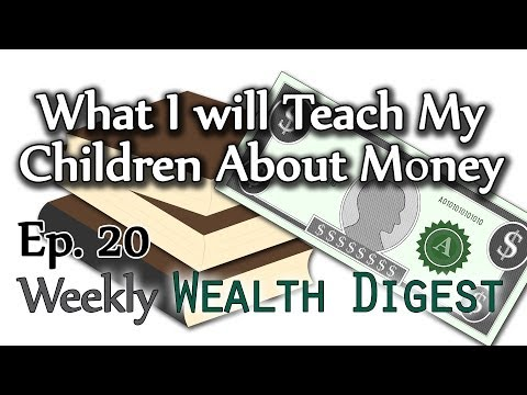 What I will Teach my Children About Money – WWD Ep. 20 (Weekly Wealth Digest)