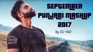 Punjabi Mashup September 2017 | DJ HsD | Latest Punjabi Songs 2017 | Punjabi Remix Songs Megamix2017
