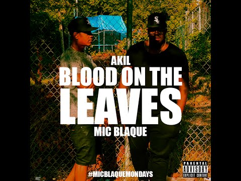 Mic Blaque feat. Akil – Blood On The Leaves (Freestyle)