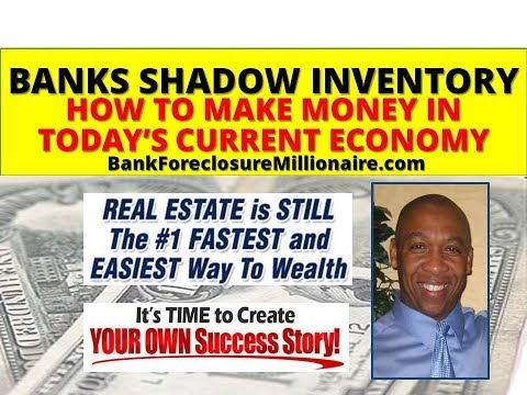 Learn How To Make Money in TODAY'S Current Economic Crisis  Investing in The Banks Shadow Inventory