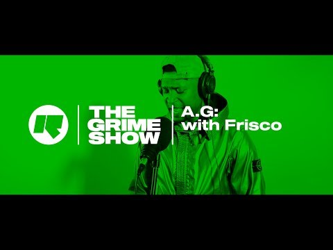 THE GRIME SHOW: A.G WITH FRISCO @BigFris