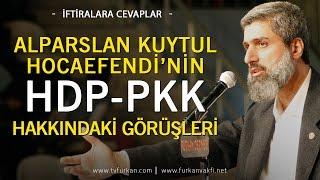 YENİ  İşte Alparslan Kuytul Hocaefendi'nin HDP/PKK Hakkın...