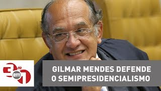 3 em 1 - Ministro do STF, Gilmar Mendes, defende o semipresidencialismo.