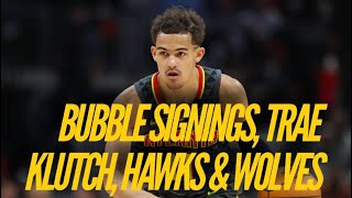 Bubble Signings, Trae Young Klutch Connection, Hawks & Wolves Path Forward by Lakers Nation