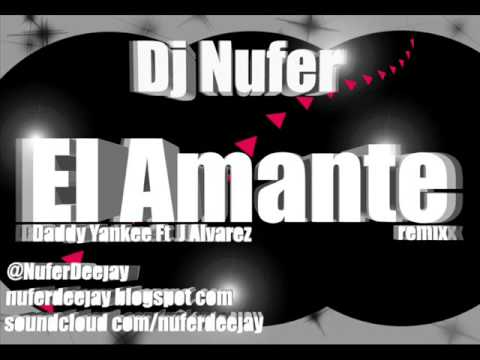 Daddy Yankee Ft  J Alvarez   El Amante Original Remix)Dj Nufer