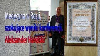 Medycyna w Rosji, Szokujące Wyniki Konferencji. 2 Część . Aleksander Haretski