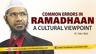Common Errors in Ramadhaan a Cultural Viewpoint by Dr Zakir Naik