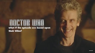 What if in The Doctor Falls, the Doctor actually falls over or in Smile, The Doctor and Bill stand around and smile for an hour...