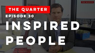 The Quarter Episode 30: Inspired People (They're hard to stop!)