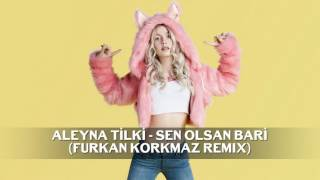 Video Aleyna Tilki - Sen Olsan Bari (Furkan Korkmaz Remix) download in MP3, 3GP, MP4, WEBM, AVI, FLV January 2017