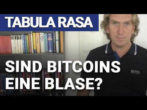 """Tabula Rasa """"Sind Bit coins eine Blase"""""""