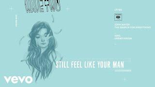 Video John Mayer - Still Feel Like Your Man (Audio) MP3, 3GP, MP4, WEBM, AVI, FLV Oktober 2018