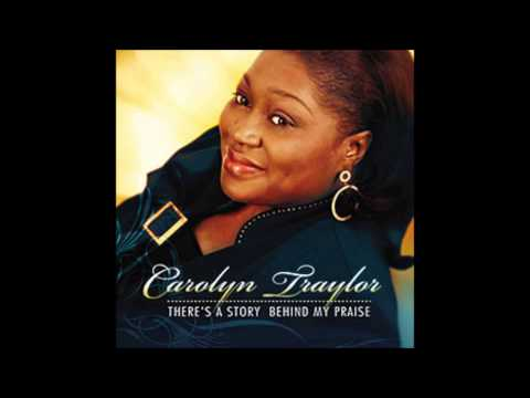 There's a story behind my praise - Carolyn Traylor