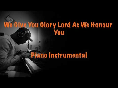 We Give You Glory Lord As We Honour You (Piano Instrumental)