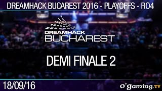 Demi Finale 2 - Dreamhack Bucarest - Ro4
