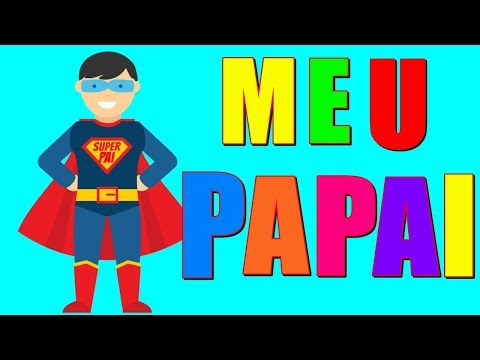 Video MEU PAPAI / MÚSICA INFANTIL / DIA DOS PAIS download in MP3, 3GP, MP4, WEBM, AVI, FLV January 2017