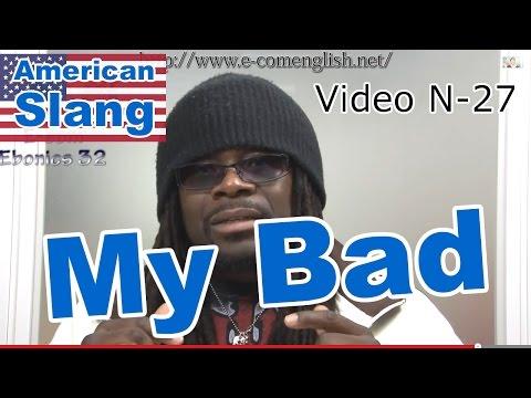 Slang Afro Américain - Argot Anglais 27/32 : My Bad.